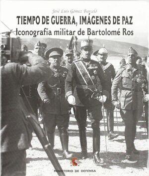 TIEMPOS DE GUERRA, IMÁGENES DE PAZ