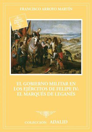 EL GOBIERNO MILITAR EN LOS EJÉRCITOS DE FELIPE IV: EL MARQUÉS DE LEGANÉS