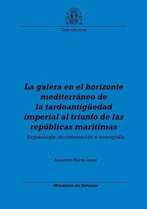 LA GALERA EN EL HORIZONTE MEDITERRÁNEO, DE LA TARDOANTIGÜEDAD IMPERIAL AL TRIUNFO DE LAS REPÚBLICAS