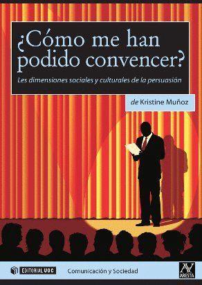 ¿CÓMO ME HAN PODIDO CONVENCER? LAS DIMENSIONES SOCIALES Y CULTURALES DE LA PERSUASIÓN