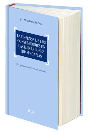 LA DEFENSA DE LOS CONSUMIDORES EN LAS EJECUCIONES HIPOTECARIAS UNA APROXIMACIÓN DESDE EL DERECHO COM