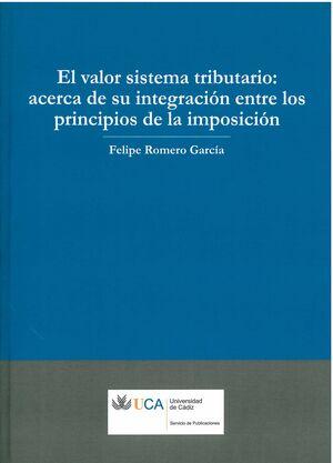 VALOR SISTEMA TRIBUTARIO: ACERCA DE SU INTEGRACIÓN ENTRE LOS PRINCIPIOS DE LA IMPOSICIÓN, EL