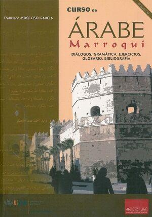 CURSO DE ÁRABE MARROQUÍ (DIÁLOGOS, GRAMÁTICA, EJERCICIOS, GLOSARIO Y BIBLIOGRAFÍA)