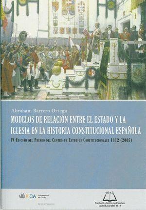MODELOS DE RELACIÓN ENTRE EL ESTADO Y LA IGLESIA EN LA HISTORIA CONSTITUCIONAL ESPAÑOLA