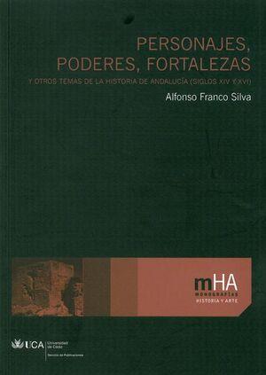 PERSONAJES, PODERES, FORTALEZAS Y OTROS TEMAS DE LA HISTORIA DE ANDALUCÍA (SIGLOS XIV-XVI)