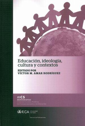 EDUCACIÓN, IDEOLOGÍA, CULTURA Y CONTEXTOS
