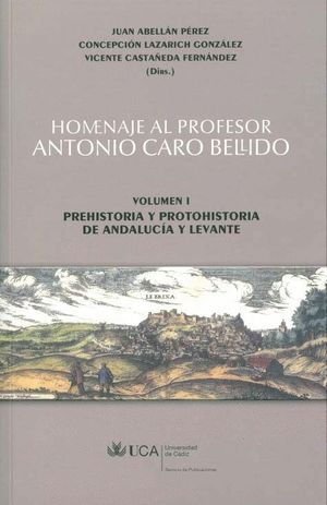 HOMENAJE AL PROFESOR ANTONIO CARO BELLIDO.VOLUMEN I: PREHISTORIA Y PROTOHISTORIA DE ANDALUCÍA Y LEVA