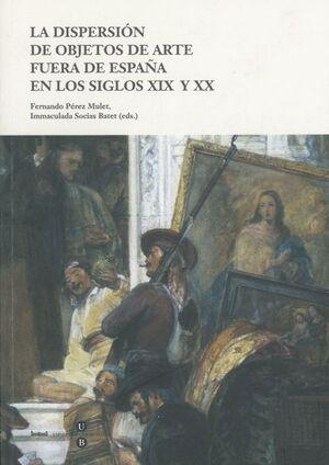 DISPERSIÓN DE OBJETOS DE ARTE FUERA DE ESPAÑA EN LOS SIGLOS XIX Y XX, LA