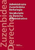 ADMINISTRAZIO ZUZENBIDEKO BERBATEGIA / VOCABULARIO DE DERECHO ADMINISTRATIVO