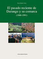 EL PASADO RECIENTE DE DURANGO Y SU COMARCA (1960-1991)
