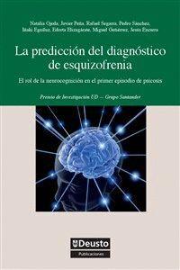 LA PREDICCIÓN DEL DIAGNÓSTICO DE ESQUIZOFRENIA: EL ROL DE LA NEUROCOGNICIÓN EN EL PRIMER EPISODIO DE