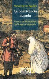 LA CONVIVENCIA NEGADA. HISTORIA DE LOS MORISCOS DEL REINO DE GRANADA.