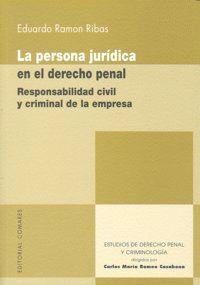 LA PERSONA JURIDICA EN EL DERECHO PENAL. RESPONSABILIDAD CIVIL Y CRIMINAL DE LA EMPRESA. RESPONSABIL