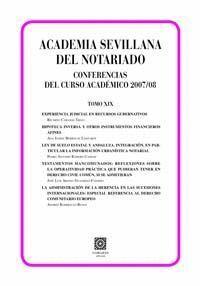 ACADEMIA SEVILLANA DEL NOTARIADO. TOMO XIX. CONFERENCIAS IMPARTIDAS DURANTE EL CURSO ACADÉMICO 2007-