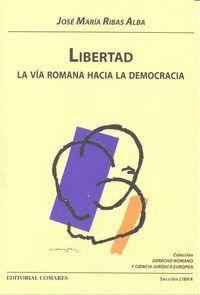 LIBERTAD. LA VIA ROMANA HACIA LA DEMOCRACIA. LA VIA HACIA LA DEMOCRACIA