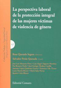 LA PERSPECTIVA LABORAL DE LA PROTECCION INTEGRAL DE LAS MUJERES VICTIMAS DE VIOLENCIA DE GENERO. VIC