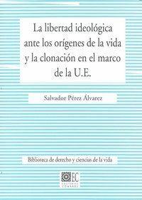 LA LIBERTAD IDEOLOGICA ANTE LOS ORIGENES DE LA VIDA Y LA CLONACION EN EL MARCO DE LA U.E.. UNION EUR