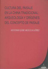 CULTURA DEL PAISAJE EN LA CHINA TRADICIONAL:  ARQUEOLOGIA Y ORIGENES DEL CONCEPTO DE PAISAJE. ARQUEO