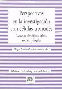 PERSPECTIVAS EN LA INVESTIGACION CON CELULAS TRONCALES. ASPECTOS CIENTFICOS, ÉTICOS, SOCIALES Y LEG