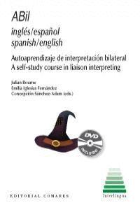 ABIL INGLÉS-ESPAGNOL, SPANISH-ENGLISH AUTOAPRENDIZAJE DE INTERPRETACIÓN BILATERAL = A SELF-STUDY COU