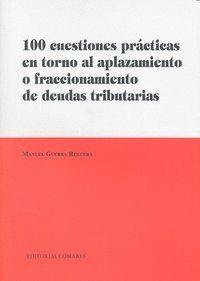 100 CUESTIONES PRÁCTICAS EN TORNO AL APLAZAMIENTO O FRACCIONAMIENTO DE DEUDAS TRIBUTARIAS