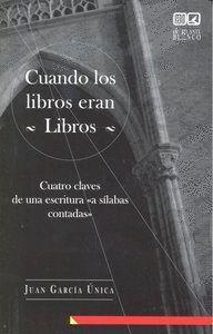 CUANDO LOS LIBROS ERAN LIBROS CUATRO CLAVES DE UNA ESCRITURA -A SLABAS CONTADAS-.