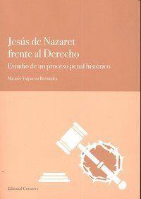 JESUS DE NAZARET FRENTE AL DERECHO. ESTUDIO DE UN PROCESO PENAL HISTÓRICO