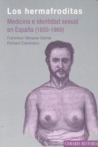 LOS HERMAFRODITAS MEDICINA E IDENTIDAD SEXUAL EN ESPAÑA, 1850-1960