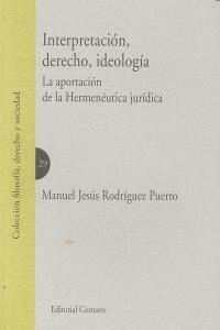 INTERPRETACIÓN, DERECHO, IDEOLOGA LA APORTACIÓN DE LA HERMENÉUTICA JURDICA
