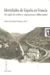 IDENTIDADES DE ESPAÑA EN FRANCIA. UN SIGLO DE EXILIOS Y MIGRACIONES (1880-2000)