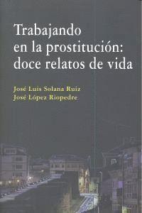 TRABAJANDO EN LA PROSTITUCION: DOCE RELATOS DE VIDA. DOCE RELATOS DE VIDA