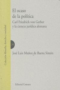 EL OCASO DE LA POLITICA. CARL FRIEDRICH VON GERBER Y LA CIENCIA JURDICA ALEMANA
