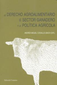 EL DERECHO AGROALIMENTARIO DEL SECTOR GANADERO Y LA POLITICA AGRICOLA.