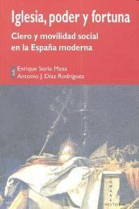 IGLESIA, PODER Y FORTUNA. CLERO Y MOVILIDAD SOCIAL EN LA ESPAÑA MODERNA