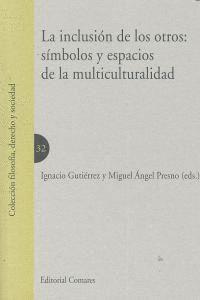 LA INCLUSION DE LOS OTROS: SIMBOLOS Y ESPACIOS DE LA MULTICULTURALIDAD. SMBOLOS Y ESPACIOS DE LA MU