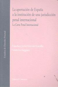 LA APORTACION DE ESPAÑA A LA INSTITUCION DE UNA JURISDICCION PENAL INTERNACIONAL. LA CORTE PENAL INT