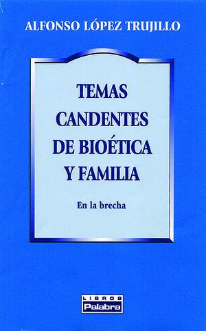 TEMAS CANDENTES DE BIOÉTICA Y FAMILIA