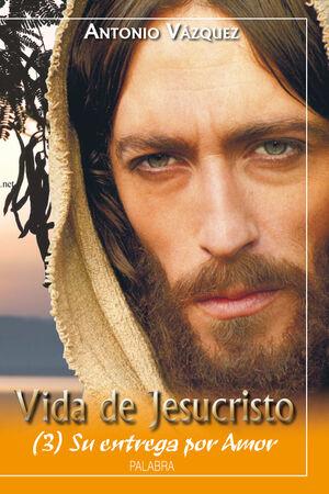 VIDA DE JESUCRISTO III SU ENTREGA POR AMOR