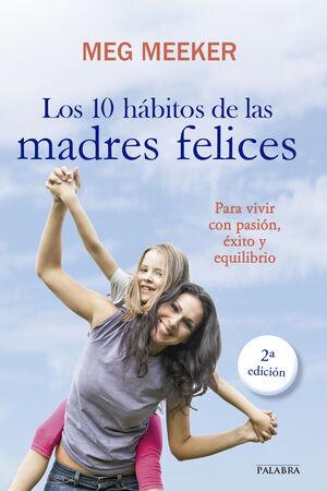 LOS 10 HÁBITOS DE LAS MADRES FELICES PARA VIVIR CON PASIÓN, ÉXITO Y EQUILIBRIO