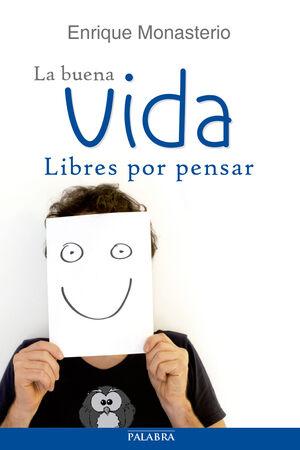 LA BUENA VIDA, LIBRES POR PENSAR