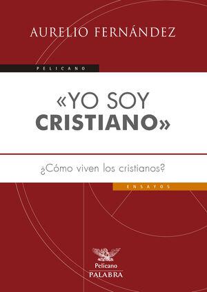 «YO SOY CRISTIANO» ¿CÓMO VIVEN LOS CRISTIANOS?
