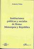 INSTITUCIONES POLÍTICAS Y SOCIALES DE ROMA: MONARQUÍA Y REPÚBLICA