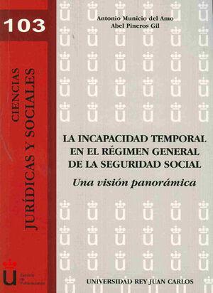 LA INCAPACIDAD TEMPORAL EN EL RÉGIMEN GENERAL DE LA SEGURIDAD SOCIAL. UNA VISIÓN PANORÁMICA