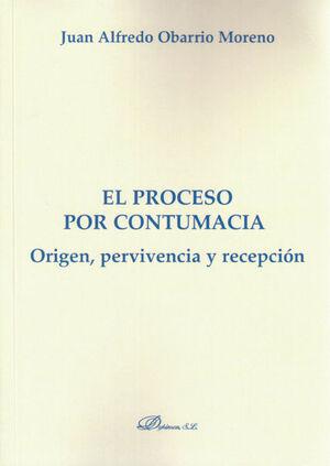 EL PROCESO POR CONTUMACIA. ORIGEN, PERVIVENCIA Y RECEPCIÓN