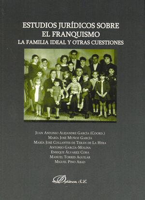 ESTUDIOS JURDICOS SOBRE EL FRANQUISMO. LA FAMILIA IDEAL Y OTRAS CUESTIONES