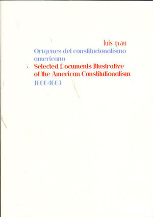 ORÍGENES DEL CONSTITUCIONALISMO AMERICANO / SELECTED DOCUMENTS ILLUSTRATIVE OF THE AMERICAN CONSTITUTIONALISM