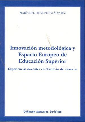 INNOVACIÓN METODOLÓGICA Y ESPACIO EUROPEO DE EDUCACIÓN SUPERIOR EXPERIENCIAS DOCENTES EN EL ÁMBITO D