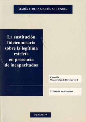 LA SUSTITUCIÓN FIDEICOMISARIA SOBRE LA LEGÍTIMA ESTRICTA EN PRESENCIA DE INCAPACITADOS