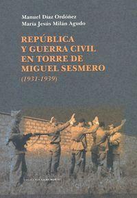 REPÚBLICA Y GUERRA CIVIL EN TORRE DE MIGUEL SESMERO (1931-1939) COLECCION LA MEMORIA