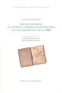 SUCESOS HISTÓRICOS DE LA CAPITAL Y PUEBLOS DE EXTREMADURA EN LA REVOLUCIÓN DEL AÑO DE 1808.